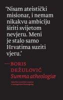 SUMMA ATHEOLOGIAE - Nekoliko heretičkih rasprava o nemogućnosti Svemogućeg - boris dežulović