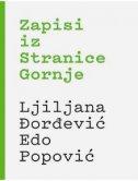 ZAPISI IZ STRANICE GORNJE - ljiljana đorđević, edo popović