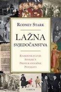 LAŽNA SVJEDOČANSTVA - Raskrinkavanje stoljeća protukatoličke povijesti - rodney stark