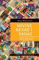 NOVINE NEKAD I DANAS - povijesni pregled novinstva i etičnost novinske prakse - dunja majstorović