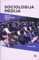 SOCIOLOGIJA MEDIJA - Rutine, tehnologija i moć - paško bilić