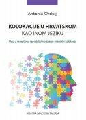 KOLOKACIJE U HRVATSKOM KAO INOM JEZIKU - Uvid u receptivno i produktivno znanje imenskih kolokacija - antonia ordulj