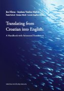 TRANSLATING FROM CROATIAN INTO ENGLISH - A Handbook with Annotated Translations - skupina autora