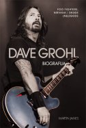 DAVE GROHL - BIOGRAFIJA. Foo Fighters, Nirvana i druge (ne)zgode - james martin