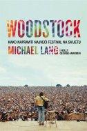 WOODSTOCK - Kako napraviti najveći festival na svijetu - michael lang, holly george-warren
