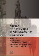 NJEGA SPOMENIKA U NJEMAČKOM CARSTVU - Spisi i rasprave o spomenicima i starim gradovima od 1900. do 1909. - marko (prir.) špikić