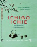 ICHIGO ICHIE: Japansko umijeće življenja u trenutku - hector garcia, francesc miralles