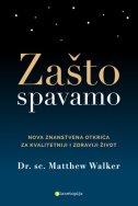 ZAŠTO SPAVAMO - Nova znanstvena otkrića za kvalitetniji i zdraviji život - matthew walker