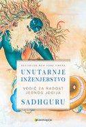 UNUTARNJE INŽENJERSTVO - Vodič za radost jednog jogija - . sadhguru