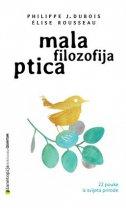MALA FILOZOFIJA PTICA - elise rousseau, philippe j. dubois