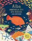 ALBA-RIBA KOJA ŽIVI STO GODINA - Spasimo naša mora i oceane - lara hawthorne