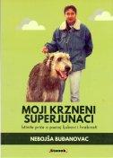 MOJI KRZNENI SUPERJUNACI - Istinite priče o psećoj ljubavi i hrabrosti - nebojša buđanovac