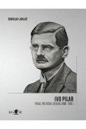 IVO PILAR - PISAC, POLITIČAR, IDEOLOG (1898.-1918.) - tomislav jonjić