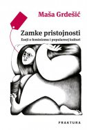 ZAMKE PRISTOJNOSTI - Eseji o feminizmu i popularnoj kulturi - maša grdešić