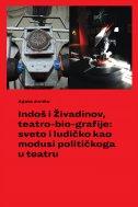 INDOŠ I ŽIVADINOV teatro-bio-grafije - sveto i ludičko kao modusi političkoga u teatru - agata juniku