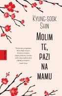 MOLIM TE, PAZI NA MAMU - kyung-sook shin
