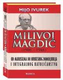 MILIVOJ MAGDIĆ (1900.-1948.) - od marksizma do hrvatskog domoljublja i integralnog katoličanstva - mijo ivurek