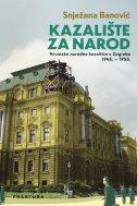 KAZALIŠTE ZA NAROD - Hrvatsko narodno kazalište u Zagrebu 1945.-1955. od socrealizma do samoupravljanja - snježana banović