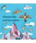 INŽENJER LETA NA KRAJU SVIJETA - dorta jagić, monika (ilustr.) meglić