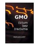 GMO (iz)um bez (raz)uma - marijan jošt
