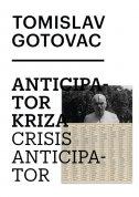 TOMISLAV GOTOVAC - ANTICIPATOR KRIZE - miško šuvaković, ksenija orelj, darko šimičić, nataša šuković