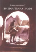 IZMEĐU STRAHA I NADE - žarko lazarević