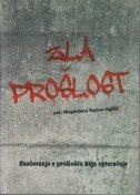 ZLA PROŠLOST - Suočavanje s prošlošću koja opterećuje - Zbornik - magdalena (prired.) najbar agičić