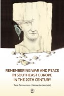 REMEMBERING WAR AND PEACE IN SOUTHEAST EUROPE IN THE 20TH CENTURY (eng.) - aleksandar ur. jakir, tanja zimmermann (ur:)
