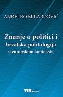 ZNANJE O POLITICI I HRVATSKA POLITOLOGIJA U EUROPSKOM KONTEKSTU - anđelko milardović