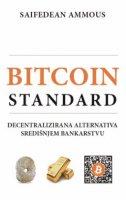 BITCOIN STANDARD - Decentralizirana alternativa središnjem bankarstvu - saifedean ammous