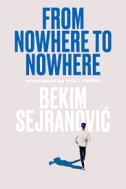 FROM NOWHERE TO NOWHERE - bekim sejranović