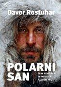 POLARNI SAN - prva hrvatska ekspedicija na Južni pol - davor rostuhar
