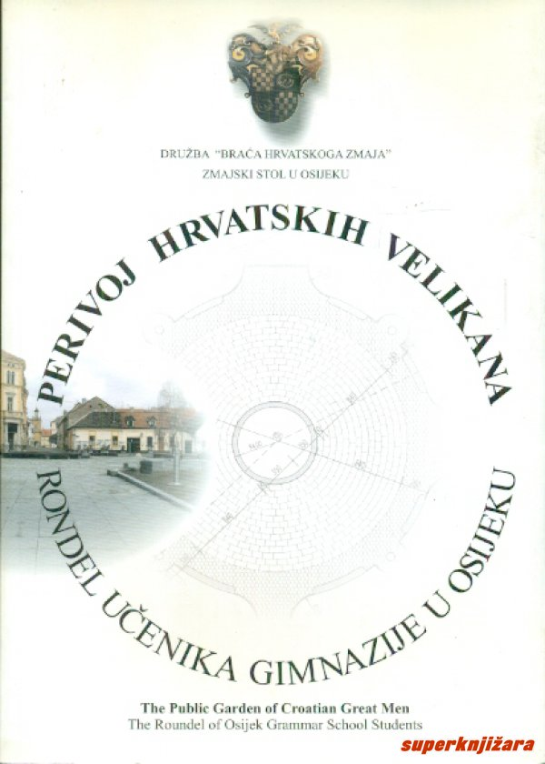 PERIVOJ HRVATSKIH VELIKANA - RONDEL UČENIKA GIMNAZIJE U OSIJEKU / THE PUBLIC GARDEN OF CROATIAN GREAT MEN - THE ROUNDEL OF OSIJEK GRAMMAR SCHOOL STUDENTS (hrv., eng.)-0