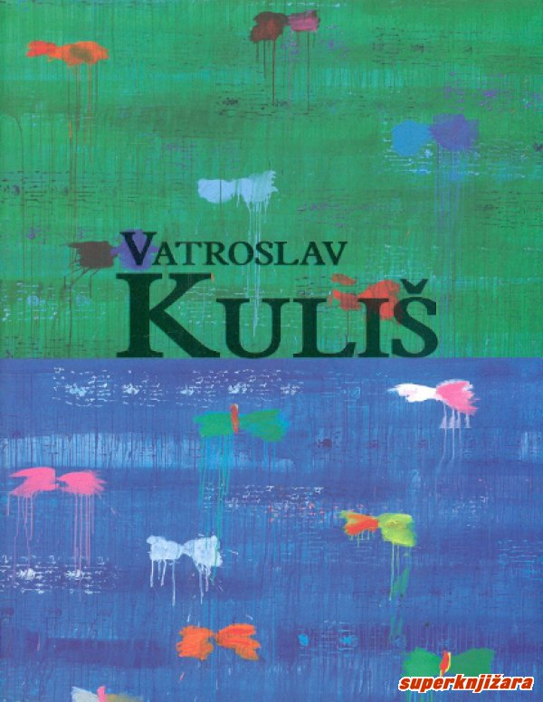 VATROSLAV KULJIŠ - SLIKE / PAINTINGS 1980.-2012. (hrv., eng.)-0