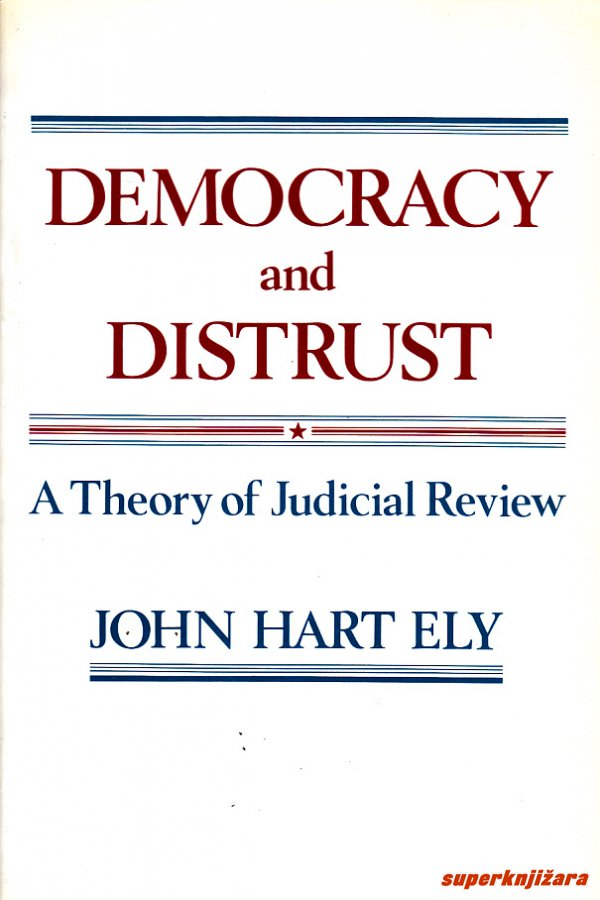 DEMOCRACY AND DISTRUST - a theory of judicial review (eng.)-0