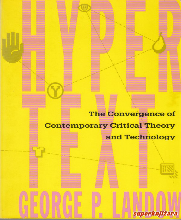 HYPERTEXT: THE CONVERGENCE OF CONTEMPORARY CRITICAL THEORY AND TECHNOLOGY (engl.)-0