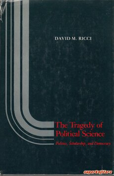 THE TRAGEDY OF POLITICAL SCIENCE - Politics, Scholarship, and Democracy-0